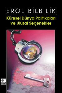 Küresel Dünya Politikaları ve Ulusal Seçenekler Erol Bilbilik