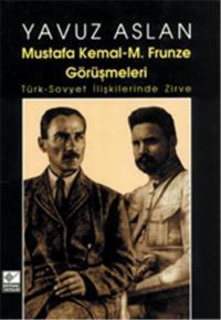 Mustafa Kemal - M. Frunze Görüşmeleri Yavuz Aslan