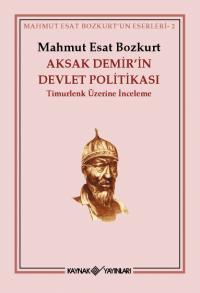 Aksak Demir'in Devlet Poltikası Mahmut Esat Bozkurt