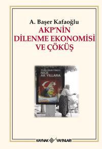 AKP'nin Dilenme Ekonomisi ve Çöküş A. Başer Kafaoğlu