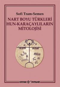 Nart Boyu Türkleri Hun-Karaçaylıların Mitolojisi Sofi Tram-Semen