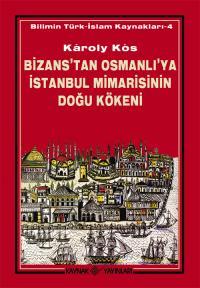 Bizans'tan Osmanlı'ya İstanbul Mimarisinin Doğu Kökeni Karoly Kos