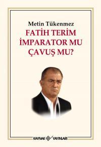 Fatih Terim İmparator mu Çavuş mu?