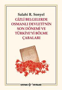 Gizli Belgelerde Osmanlı Devleti'nin Son Dönemi ve Türkiye'yi Bölme Ça