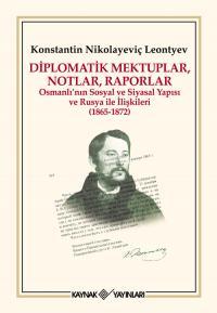 Diplomatik Mektuplar, Notlar, Raporlar Konstantin Nikolayeviç Leontyev