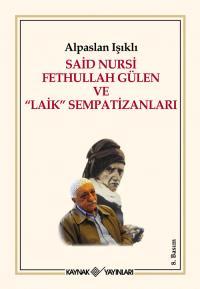 """Said Nursi Fethullah Gülen ve """"Laik"""" Sempatizanları Alpaslan Işıklı"""