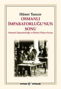 Osmanlı İmparatorluğu'nun Sonu Hüner Tuncer