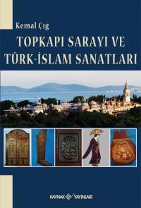 Topkapı Sarayı ve Türk-İslam Sanatları Kemal Çığ