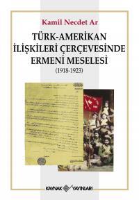 Türk-Amerikan İlişkileri Çerçevesinde Ermeni Meselesi Kamil Necdet Ar
