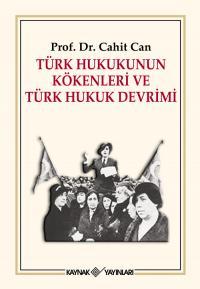 Türk Hukukunun Kökenleri ve Türk Hukuk Devrimi Cahit Can