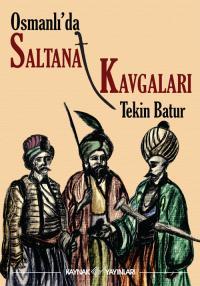 Osmanlı'da Saltanat Kavgaları Tekin Batur