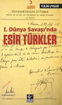I. Dünya Savaşı'nda Esir Türkler Tülin Uygur