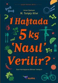 1 Haftada 5 kg Nasıl Verilir? M. Turgay Köse