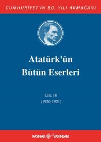 Atatürk'ün Bütün Eserleri 10. Cilt ( 1920 - 1921 ) Mustafa Kemal Atatü