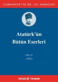 Atatürk'ün Bütün Eserleri 11. Cilt ( 1921 ) Mustafa Kemal Atatürk
