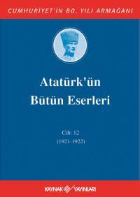 Atatürk'ün Bütün Eserleri 12. Cilt (1921 - 1922 ) Mustafa Kemal Atatür