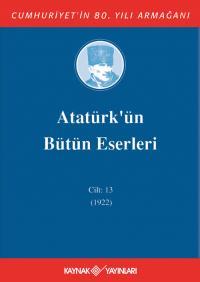Atatürk'ün Bütün Eserleri 13. Cilt ( 1922 )