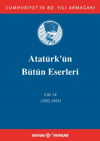 Atatürk'ün Bütün Eserleri 14. Cilt ( 1922 - 1923 ) Mustafa Kemal Atatü