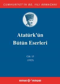 Atatürk'ün Bütün Eserleri 15. Cilt ( 1923 ) Mustafa Kemal Atatürk