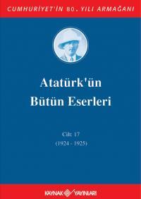 Atatürk'ün Bütün Eserleri 17. Cilt ( 1924 - 1925 )