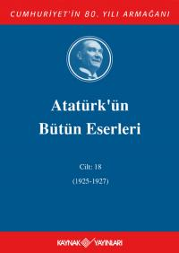 Atatürk'ün Bütün Eserleri 18. Cilt (1925 - 1927 )