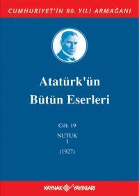 Atatürk'ün Bütün Eserleri 19. Cilt ( Nutuk 1 - 1927 )