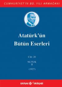 Atatürk'ün Bütün Eserleri 20. Cilt ( Nutuk 2 - 1927 ) Mustafa Kemal At