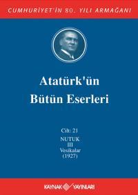 Atatürk'ün Bütün Eserleri 21. Cilt ( Nutuk 3 - Vesikalar 1927)
