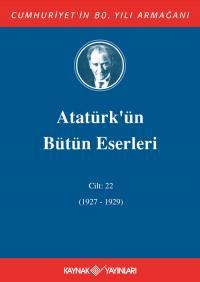 Atatürk'ün Bütün Eserleri 22.Cilt ( 1927 1929 )