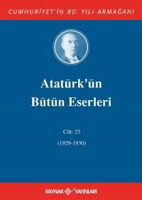 Atatürk'ün Bütün Eserleri 23.Cilt ( 1927 1929 ) Mustafa Kemal Atatürk