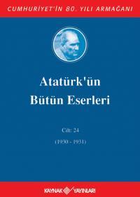 Atatürk'ün Bütün Eserleri 24.Cilt (1930-1931) Mustafa Kemal Atatürk