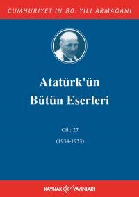Atatürk'ün Bütün Eserleri 27.Cilt (1934-1935) Mustafa Kemal Atatürk