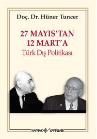 27 Mayıs'tan 12 Mart'a Türk Dış Politikası Hüner Tuncer