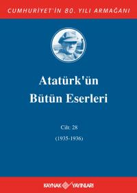 Atatürk'ün Bütün Eserleri 28.Cilt (1935-1936) Mustafa Kemal Atatürk