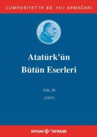 Atatürkün Bütün Eserleri 29.Cilt (1937) Mustafa Kemal Atatürk