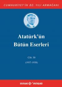 Atatürkün Bütün Eserleri 30. Cilt (1937-1938)