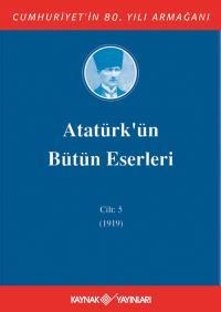 Atatürk'ün Bütün Eserleri 5. Cilt ( 1919 ) Mustafa Kemal Atatürk