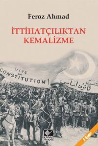 İttihatçılıktan Kemalizme Feroz Ahmad