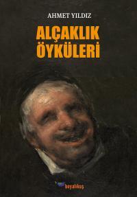Alçaklık Öyküleri Ahmet Yıldız