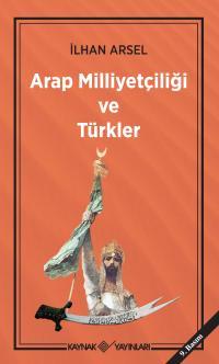 Arap Milliyetçiliği ve Türkler İlhan Arsel
