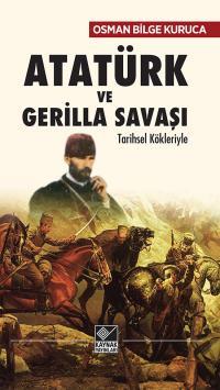Atatürk ve Gerilla Savaşı Osman Bilge Kuruca