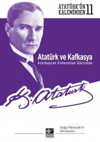 Atatürk ve Kafkasya Mustafa Kemal Atatürk
