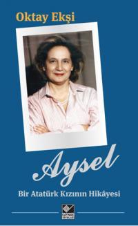 Aysel - Bir Atatürk Kızının Hikayesi Oktay Ekşi