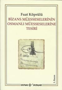 Bizans Müesseselerinin Osmanlı Müesseselerine Tesiri Fuad Köprülü