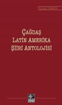 Çağdaş Latin Amerika Şiiri Antolojisi Ülkü Tamer