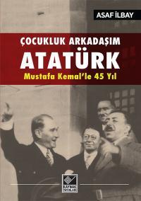 Çocukluk Arkadaşım Atatürk Asaf İlbay