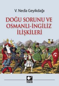 Doğu Sorunu ve Osmanlı - İngiliz İlişkileri V. Necla Geyikdağı