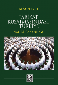 Tarikat Kuşatmasındaki Türkiye /Halidi Cehennemi Rıza Zelyut