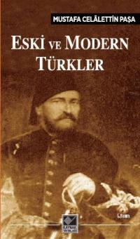 Eski ve Modern Türkler Mustafa Celâlettin Paşa