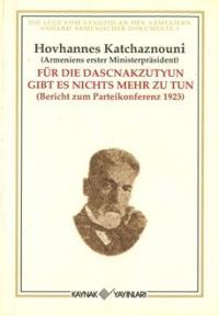 Für die Dascnakzutyun Gibt es Nichts Mehr zu tun Hovhannes Katchaznoun